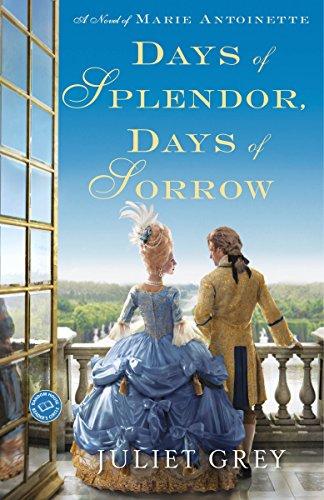 Days of Splendor, Days of Sorrow: A Novel of Marie Antoinette (Marie Antoinette The Last Queen Of France)
