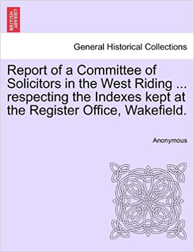 Book Report of a Committee of Solicitors in the West Riding ... respecting the Indexes kept at the Register Office, Wakefield.