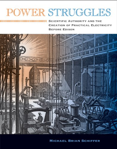 Power Struggles: Scientific Authority and the Creation of Practical Electricity Before Edison (Lemelson Center Studies in Invention and Innovation series)