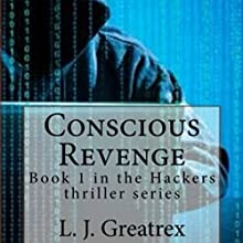 Conscious Revenge: Hackers, Book 1 Audiobook by L. J. Greatrex Narrated by Eric Thomure