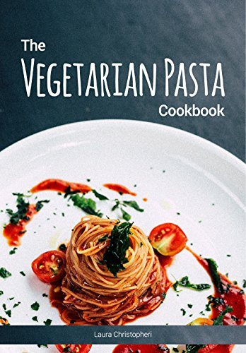 The vegetarian pasta cookbook delicious pasta dishes and sauce the vegetarian pasta cookbook delicious pasta dishes and sauce recipes without meat or fish by forumfinder Choice Image