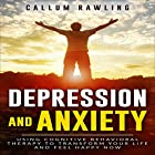 Depression and Anxiety: Using Cognitive Behavioral Therapy to Transform Your Life and Feel Happy Now Hörbuch von Callum Rawling Gesprochen von: Wayne F. Perkins