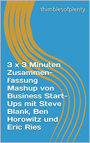 3 x 3 minuten zusammenfassung mashup von business start ups mit steve blank ben horowitz und eric ries thimblesofplenty 3 minute business book summary 1 - Zusammenfassung Ben