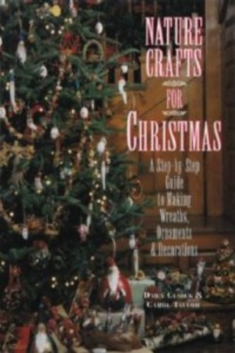 (Nature Crafts for Christmas: A Step-By-Step Guide to Making Wreaths, Ornaments & Decorations)