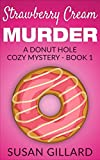 Strawberry Cream Murder: A Donut Hole Cozy Mystery - Book 1