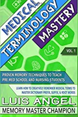 Medical Terminology Mastery: Proven Memory Techniques to Help Pre Med School and Nursing Students Learn How to Creatively Remember Medical Terms to ... Prefix, Suffix, & Root Words (Volume 1) Paperback