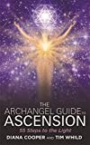 Archangel Guide to Ascension: 55 Steps To The Light