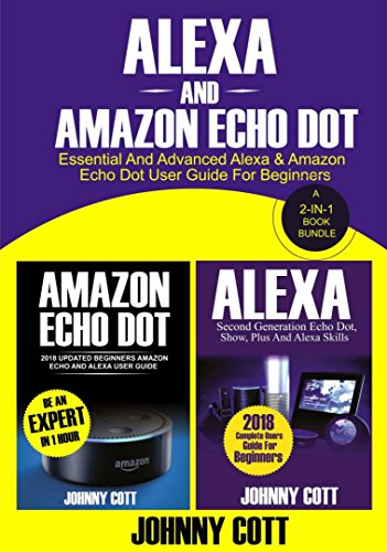 Alexa and Amazon Echo Dot: Essential and Advanced Alexa & Amazon Echo Dot User Guide for Beginners (A 2-in-1 Book Bundle)