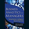 Business Analytics for Managers: Taking Business Intelligence Beyond Reporting Audiobook by Jesper Thorlund, Gert H. N. Laursen Narrated by Bill Deweese
