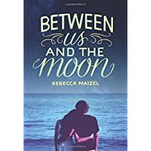 Between Us and the Moon by Rebecca Maizel (2015-06-30)