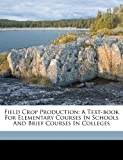 Field Crop Production; A Text-book for Elementary Courses in Schools and Brief Courses in Colleges, Livingston George 1886-, 1172135401