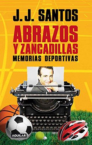 Abrazos y zancadillas: Memorias deportivas de J. J. Santos