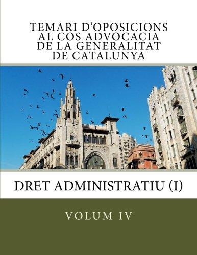 volum IV Temari d'oposicions Cos Advocacia Generalitat Catalunya: Dret Administratiu I (Temari d'oposicions Cos d'Advocacia de la Generalitat de Catalunya) (Volume 4) (Catalan Edition)
