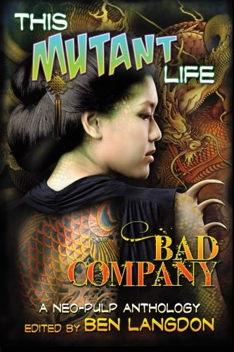 This Mutant Lifetime: Bad Company: A Neo-Pulp Anthology