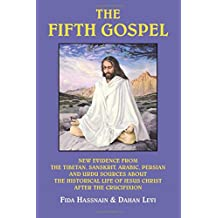 The Fifth Gospel: New Evidence from the Tibetan, Sanskrit, Arabic, Persian and Urdu Sources AB Out the Historical Life of Jesus Christ A