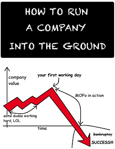 How to Run a Company Into the Ground