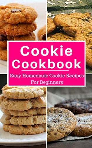 Cookie Cookbook: Easy Homemade Cookie Recipes For Beginners (Baking Cookbook Book 1) by [Harris, Linda]