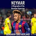 Neymar: A Biography of the Brazilian Superstar Audiobook by Benjamin Southerland Narrated by Chris Abernathy