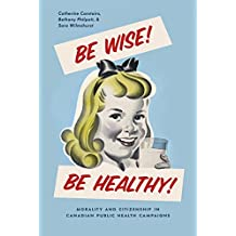 Be Wise! Be Healthy!: Morality and Citizenship in Canadian Public Health Campaigns