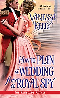 How to Plan a Wedding for a Royal Spy (Renegade Royal Book 3) by [Kelly, Vanessa]