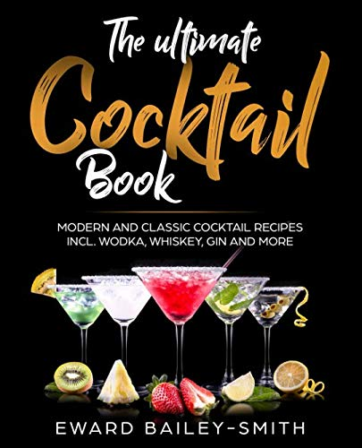 The Ultimate Cocktail Book: Modern and Classic Cocktail Recipes incl. Wodka, Whiskey, Gin and More (Best Gin Mixed Drink Recipes)