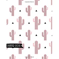 2018 planner: Cute cactus daily planner with weekly monthly calendar and at-a-glace 2018-2019 calendars: 1 year personal planner for business,life goals,passion,and happiness