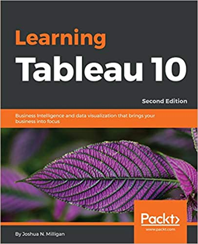 learning tableau 10 business intelligence and data visualization that brings your business into focus 2nd edition