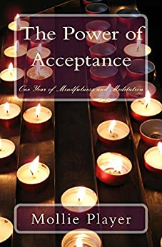 The Power of Acceptance: One Year of Mindfulness and Meditation (The Mystical Memoir Series Book 2) by [Player, Mollie]