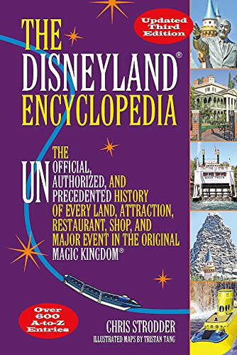The Disneyland Encyclopedia  The Unofficial  Unauthorized  And Unprecedented History Of Every Land  Attraction  Restaurant  Shop  And Major Event In The Original Magic Kingdom