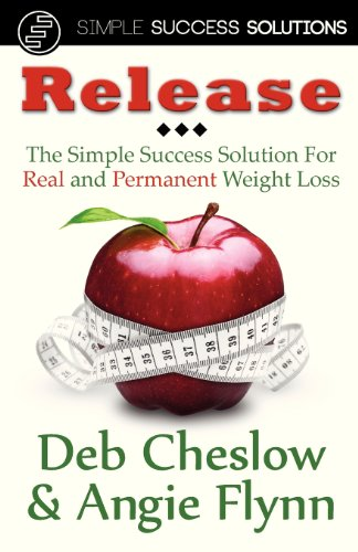 Release: The Simple Success Solution for Real and Permanent Weight Loss