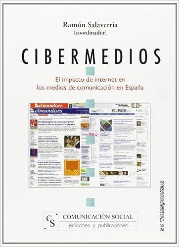 Cibermedios. El impacto de internet en los medios de comunicación en España: 15 Periodística: Amazon.es: Salaverría Aliaga, Ramón, Salaverría Aliaga, Ramón: Libros