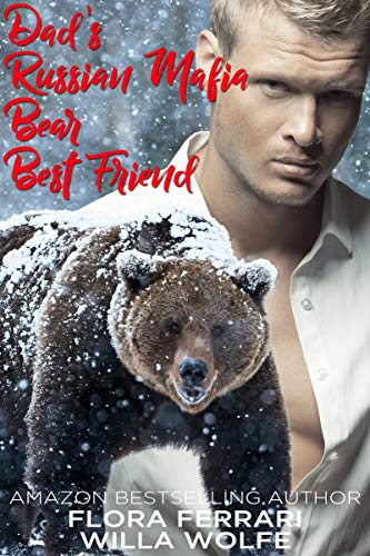 Dad's Russian Mafia Bear Best Friend by Flora Ferrari and Willa Wolfe