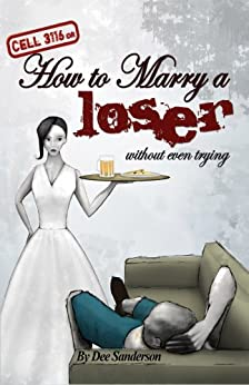 Cell 3116 or How to Marry a Loser Without Even Trying by [Sanderson, Dee]