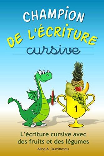 Champion de lcriture cursive: Lcriture cursive avec des fruits et des lgumes (Livres d'activits pour enfants) (French Edition)