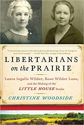 Libertarians on the Prairie: Laura Ingalls Wilder, Rose
