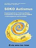 SOKO Autismus: Gruppenangebote zur Förderung Sozialer Kompetenzen bei Menschen mit Autismus. Erfahrungsbericht und Praxishilfen