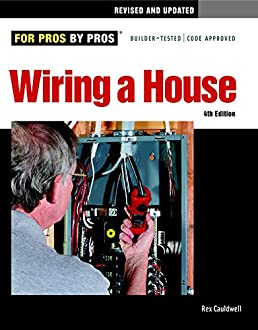 wiring a house 4th edition for pros by pros rex cauldwell rh amazon com House Wiring Circuits Diagram Old House Wiring