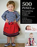 500 Poses for Photographing Infants and Toddlers : A Visual Sourcebook for Digital Portrait Photographers