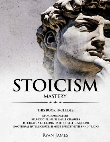 Stoicism: 3 Manuscripts - Mastering the Stoic Way of Life, 32 Small Changes to Create a Life Long Habit of Self-Discipline, 21 Tips and Tricks on Improving Emotional Intelligence (Improving Body Language)