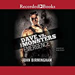 Emergence: Dave vs. the Monsters | John Birmingham