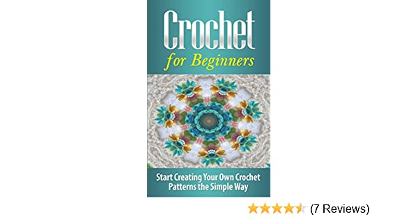 Crochet Crochet For Beginners Start Creating Your Own Crochet