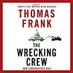 The Wrecking Crew: How Conservatives Rule | Thomas Frank