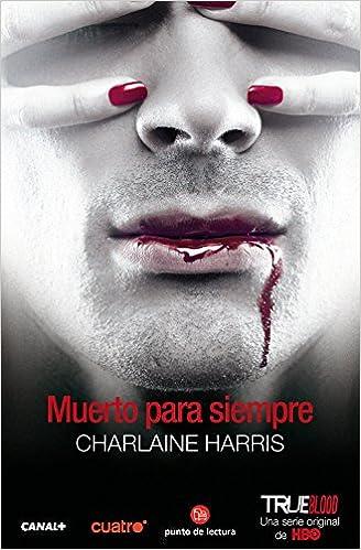Muerto Para Siempre Sookie Stackhouse Spanish Edition Charlaine Harris 9788466328180 Amazon Books
