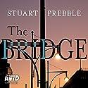 The Bridge Audiobook by Stuart Prebble Narrated by Gareth Bennett-Ryan