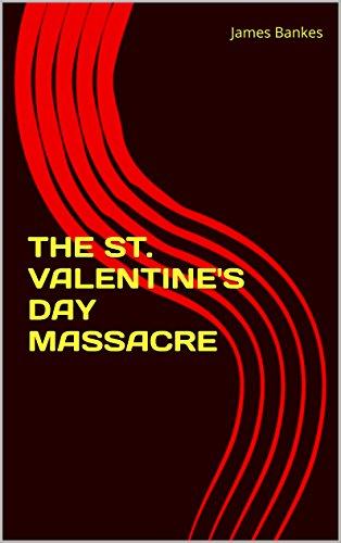 Amazon Com The St Valentine S Day Massacre Ebook James Bankes