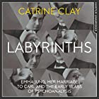 Labyrinths: Emma Jung, Her Marriage to Carl and the Early Years of Psychoanalysis Hörbuch von Catrine Clay Gesprochen von: Karen Cass