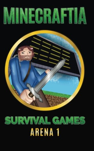 Minecraftia: Survival Games Arena 1 (Minecraft Hunger Games, Band 1)