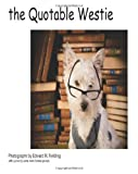 The Quotable Westie, Edward M Fielding, 1481084372
