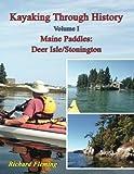 Kayaking Through History: Volume I - Maine Paddles: Deer Isle/Stonington (Volume 1)