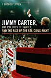 Jimmy Carter, the Politics of Family, and the Rise of the Religious Right, J. Brooks Flippen, 0820337692